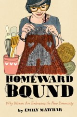 BOOK REVIEW: &#039;Homeward Bound&#039;: Women (Mostly) Embracing &#039;New Domesticity&#039;: Another Short-lived Fad or Something More Permanent?